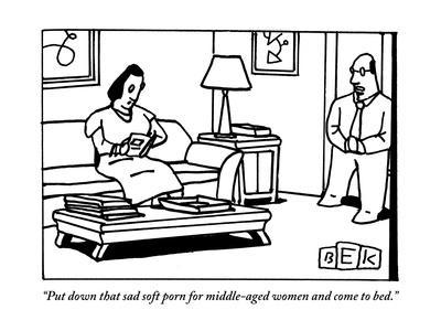 bruce-eric-kaplan-put-down-that-sad-soft-porn-for-middle-aged-women-and-come-to-bed-new-yorker-cartoon_a-L-9163089-8707440